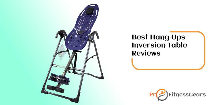 Best Hang Ups Inversion Table